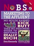 No B.S. Marketing to the Affluent: The No Holds Barred, Kick But