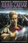 Julius Caesar: The Life Of A Roman General (Graphic Nonfiction)