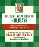 Hyperion DON'T SWEAT GUIDE TO HOLIDAYS, THE: ENJOYING THE FESTIVITIES AND LETTING GO OF THE TENSION (Don't Sweat Guides)