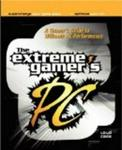 The Extreme Gamer's PC: A Gamer's Guide To Ultimate PC Performance