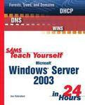 Sams Teach Yourself Microsoft Windows Server 2003 in 24 Hours (Sams Teach Yourself)