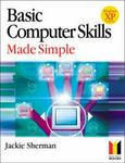 Basic Computer Skills Made Simple Xp Version: Xp Version