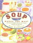 Harvard Common Press Soup Makes the Meal: 150 Soul-Satisfying Recipes for Soups, Salads, and Breads