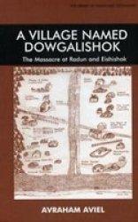 A Village Named Dowgalishok - The Massacre At Radun And Eishishok Paperback