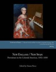 New England New Spain - Portraiture In The Colonial Americas 1492-1850 Paperback
