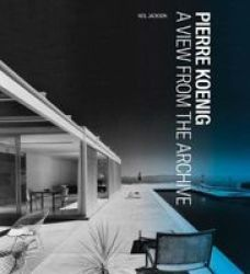 Pierre Koenig: A View From The Archive Architecture Series