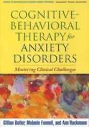 Cognitive-behavioral Therapy For Anxiety Disorders - Mastering Clinical Challenges paperback