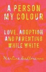 A Person My Colour - Love Adoption And Parenting While White - Default