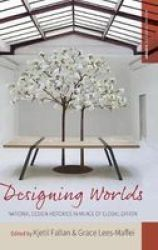 Designing Worlds - National Design Histories In An Age Of Globalization Hardcover