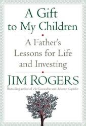 A Gift To My Children - Jim Rogers Hardcover