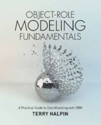 Object-role Modeling Fundamentals - A Practical Guide To Data Modeling With Orm Paperback