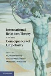 International Relations Theory and the Consequences of Unipolarity Paperback