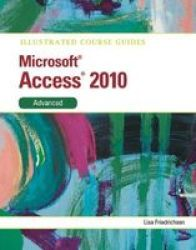Illustrated Course Guide Ms Office Access 2010 Advanced - Advanced Spiral Bound