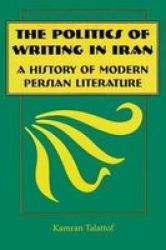 The Politics of Writing in Iran - A History of Modern Persian Literature