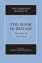 The Cambridge History Of The Book In Britain: Volume 6 1830-1914 paperback