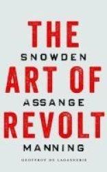 The Art Of Revolt - Snowden Assange Manning Paperback