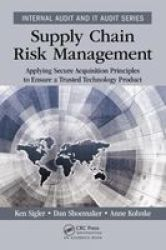 Supply Chain Risk Management - Applying Secure Acquisition Principles To Ensure A Trusted Technology Product Paperback