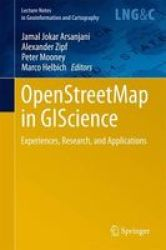 Openstreetmap In Giscience - Experiences Research And Applications Hardcover 2015 Ed.