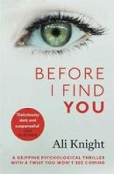 Before I Find You - The Gripping Psychological Thriller That Will Take 2018 By Storm Hardcover