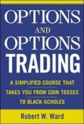 Options And Options Trading : A Simplified Course That Takes You From Coin Tosses To Black-scholes