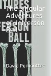 The Singular Adventures Of Jefferson Ball Paperback