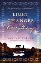 Light Changes Everything - A Novel Hardcover