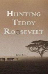 Hunting Teddy Roosevelt Paperback