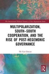 Multipolarization South-south Cooperation And The Rise Of Post-hegemonic Governance - Efe Can Gurcan Hardcover