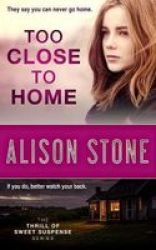 Too Close To Home - A Stand-alone Clean Romantic Suspense Novel Paperback