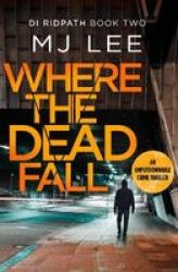 Where The Dead Fall - A Completely Gripping Crime Thriller Paperback
