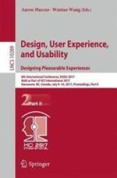 Design User Experience And Usability: Designing Pleasurable Experiences - 6TH International Conference Duxu 2017 Held As Part Of Hci International 2017 Vancouver Bc Canada July 9-14 2017 Proceedings Part II Paperback 1ST Ed. 2017