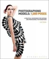 Photographing Models: 1 000 Poses - A Practical Sourcebook For Aspiring And Professional Photographers Hardcover