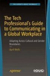The Tech Professional& 39 S Guide To Communicating In A Global Workplace - Adapting Across Cultural And Gender Boundaries Paper