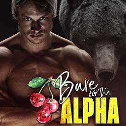 Bare For The Alpha: The Ridge BrOthers Bear Shifters Book 1