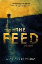 The Feed - A Chilling Dystopian Page-turner With A Twist That Will Make Your Head Explode Hardcover