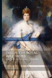 Inside The Royal Wardrobe - A Dress History Of Queen Alexandra Hardcover