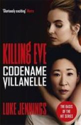 Killing Eve: Codename Villanelle - The Basis For The Bafta-winning Killing Eve Tv Series Paperback