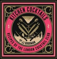 Kitchen Cocktails - Recipes Of The London Cocktail Club Hardcover