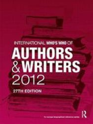 International Who's Who of Authors and Writers 2012 Hardcover, 27th Revised edition