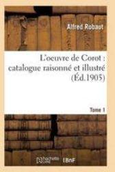 Oeuvre De Corot: Catalogue Raisonne Et Illustre T01 French Paperback
