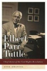 Elbert Parr Tuttle - Chief Jurist Of The Civil Rights Revolution Paperback