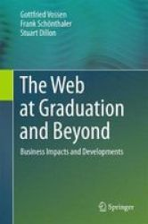 The Web At Graduation And Beyond - Business Impacts And Developments Hardcover 1ST Ed. 2017