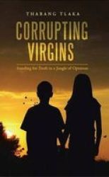Corrupting Virgins - Standing For Truth In A Jungle Of Opinions Paperback