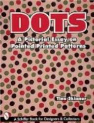 Dots: A Pictorial Essay on Pointed, Printed Patterns Schiffer Book for Collectors and Designers.