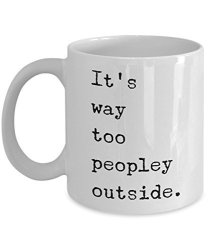 HollyWood & Twine Its Too Peopley Mug - It's Way Too Peopley Outside Mug Funny Ceramic Coffee Cup For Introverts Because It's To