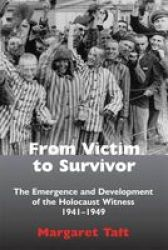 From Victim To Survivor - The Emergence And Development Of The Holocaust Witness 1941 - 1949 Hardcover