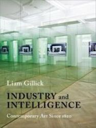 Industry And Intelligence - Contemporary Art Since 1820 Paperback