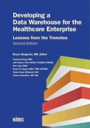 Developing A Data Warehouse For The Healthcare Enterprise - Lessons From The Trenches Paperback 2nd Revised Edition
