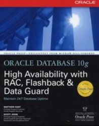 Oracle Database 10g High Availability with RAC, Flashback, and Data Guard Osborne ORACLE Press Series