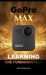 Gopro Max - Learning The Fundamentals Paperback